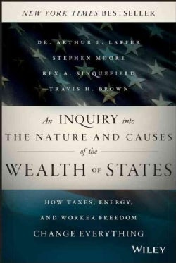 An Inquiry into the Nature and Causes of the Wealth of States: How Taxes, Energy, and Worker Freedom Change Every... (Hardcover)