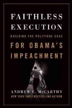 Faithless Execution: Building the Political Case for Obama's Impeachment (Hardcover)
