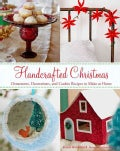 Handcrafted Christmas: Ornaments, Decorations, and Cookie Recipes to Make at Home (Hardcover)