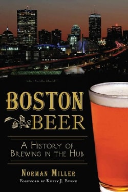 Boston Beer: A History of Brewing in the Hub (Paperback)