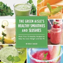 The Green Aisle's Healthy Smoothies and Slushies: More Than 75 Healthy Recipes to Help You Lose Weight and Get Fit (Hardcover)