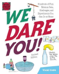 We Dare You!: Hundreds of Fun Science Bets, Challenges, and Experiments You Can Do at Home (Paperback)