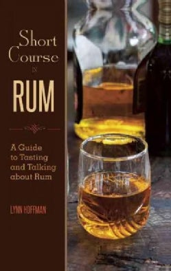 Short Course in Rum: A Guide to Tasting and Talking About Rum (Hardcover)