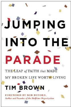 Jumping into the Parade: The Leap of Faith That Made My Broken Life Worth Living (Hardcover)