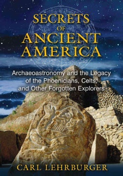 Secrets of Ancient America: Archaeoastronomy and the Legacy of the Phoenicians, Celts, and Other Forgotten Explorers (Paperback)