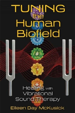 Tuning the Human Biofield: Healing With Vibrational Sound Therapy (Paperback)