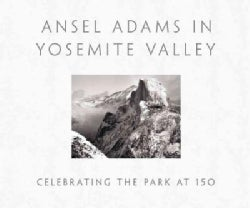 Ansel Adams in Yosemite Valley: Celebrating the Park at 150 (Hardcover)