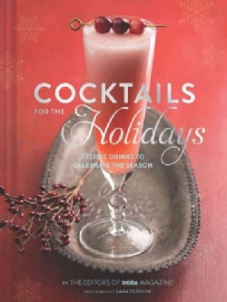 Cocktails for the Holidays: Festive Drinks to Celebrate the Season (Hardcover)
