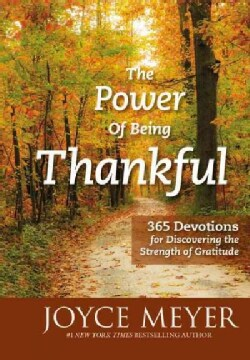 The Power of Being Thankful: 365 Devotions for Discovering the Strength of Gratitude (Hardcover)