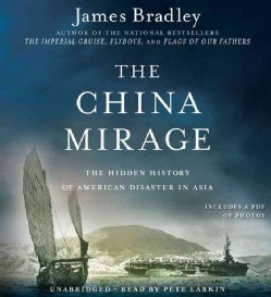The China Mirage: The Hidden History of American Disaster in Asia (CD-Audio)