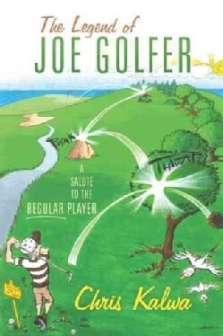The Legend of Joe Golfer: A Salute to the Regular Player (Hardcover)