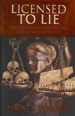 Licensed to Lie: Exposing Corruption in the Department of Justice (Hardcover)