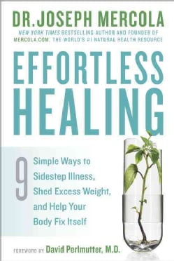Effortless Healing: 9 Simple Ways to Sidestep Illness, Shed Excess Weight, and Help Your Body Fix Itself (Hardcover)