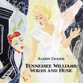 Alison Fraser  - Tennessee Williams: Words & Music