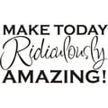 'Make Today Ridiculously Amazing' Vinyl Art Quote Quote