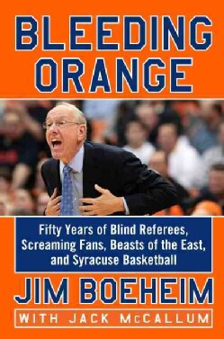 Bleeding Orange: Fifty Years of Blind Referees, Screaming Fans, Beasts of the East, and Syracuse Basketball (Hardcover)