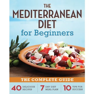 The Mediterranean Diet for Beginners: The Complete Guide: 40 Delicious Recipes, 7 Day Diet Meal Plan, 10 Tips for... (Paperback)