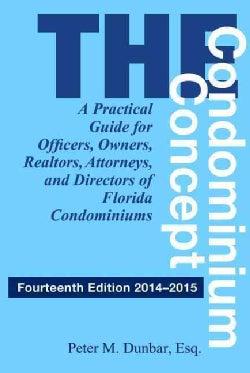 The Condominium Concept: A Practical Guide for Officers, Owners, Realtors, Attorneys, and Directors of Florida Co... (Hardcover)