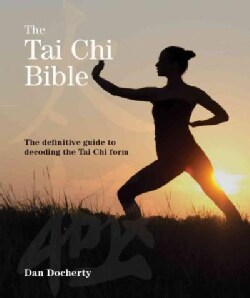 The Tai Chi Bible: The Definitive Guide to Decoding the Tai Chi Form (Paperback)
