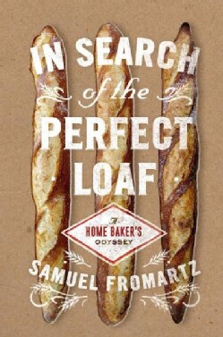 In Search of the Perfect Loaf: A Home Baker's Odyssey (Hardcover)