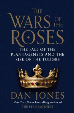 The Wars of the Roses: The Fall of the Plantagenets and the Rise of the Tudors (Hardcover)