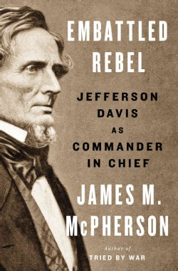 Embattled Rebel: Jefferson Davis As Commander in Chief (Hardcover)