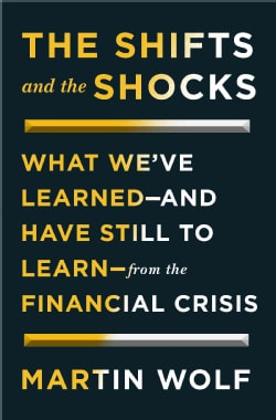 The Shifts and the Shocks: What We've Learned, and Have Still to Learn, from the Financial Crisis (Hardcover)