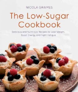 The Low-Sugar Cookbook: Delicious and Nutritious Recipes to Lose Weight, Fight Fatigue and Protect Your Health (Paperback)