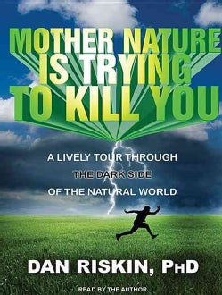 Mother Nature Is Trying to Kill You: A Lively Tour Through the Dark Side of the Natural World; Library Edition (CD-Audio)