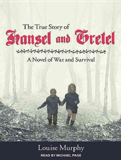 The True Story of Hansel and Gretel: A Novel of War and Survival: Library Edition (CD-Audio)