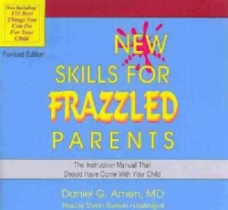 New Skills for Frazzled Parents: The Instruction Manual That Should Have Come With Your Child: Library Edition (CD-Audio)