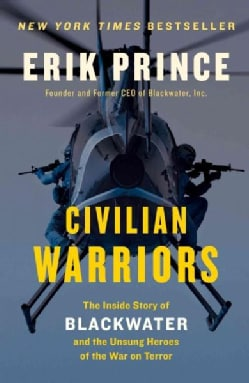 Civilian Warriors: The Inside Story of Blackwater and the Unsung Heroes of the War on Terror (Paperback)