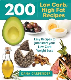 200 Low-Carb, High-Fat Recipes: Easy Recipes to Jumpstart Your Low-Carb Weight Loss (Paperback)
