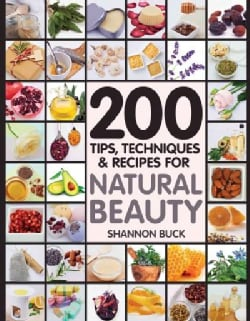 200 Tips, Techniques & Recipes for Natural Beauty (Paperback)