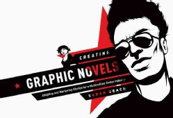 Creating Graphic Novels: Adapting and Marketing Stories for a Multi Million Dollar Industry (Paperback)