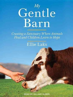 My Gentle Barn: Creating a Sanctuary Where Animals Heal and Children Learn to Hope; Library Edition (CD-Audio)