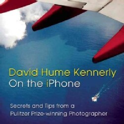 David Hume Kennerly on the iPhone: Secrets and Tips from a Pulitzer Prize-winning Photographer (Paperback)