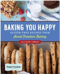 Baking You Happy: Gluten-free Recipes from Sweet Freedom Bakery (Paperback)