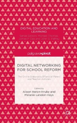 Digital Networking for School Reform: The Online Grassroots Efforts of Parent and Teacher Activists (Hardcover)