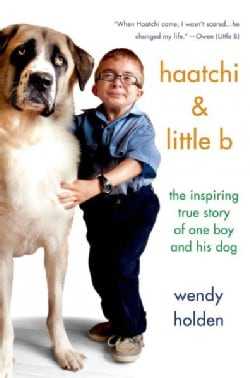 Haatchi & Little B: The Inspiring True Story of One Boy and His Dog (Hardcover)