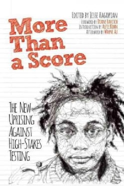 More Than a Score: The New Uprising Against High-Stakes Testing (Paperback)