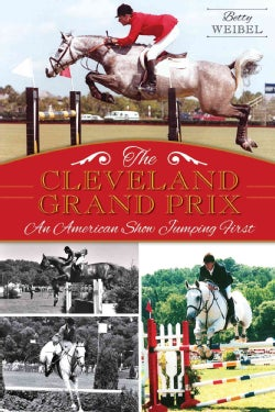 The Cleveland Grand Prix: An American Show Jumping First (Paperback)