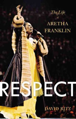 Respect: The Life of Aretha Franklin (Hardcover)