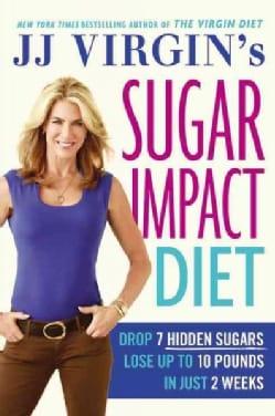 JJ Virgin's Sugar Impact Diet: Drop 7 Hidden Sugars, Lose Up to 10 Pounds in Just 2 Weeks (Hardcover)