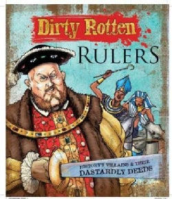 Dirty Rotten Rulers: History's Villains & Their Dastardly Deeds (Paperback)
