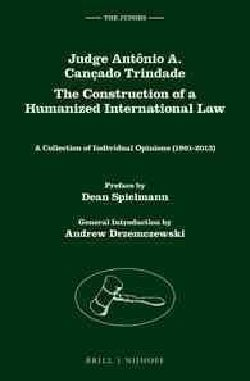Judge Antonio A. Cancado Trindade. the Construction of a Humanized International Law: A Collection of Individual ... (Hardcover)