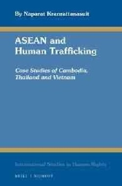 ASEAN and Human Trafficking: Case Studies of Cambodia, Thailand, and Vietnam (Hardcover)