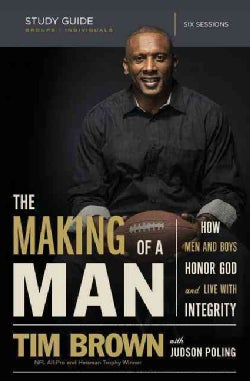The Making of a Man: How Men and Boys Honor God and Live With Integrity, Six Sessions (Paperback)