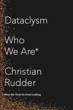 Dataclysm: Who We Are (When We Think No One's Looking) (Hardcover)
