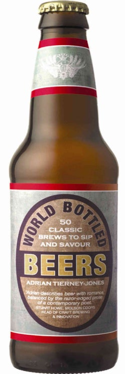 World Bottled Beers: 50 Classic Brews to Sip and Savour (Hardcover)